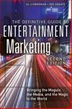 The Definitive Guide to Entertainment Marketing : Bringing the Moguls, the Media, and the Magic to the World, Lieberman, Al and Esgate, Pat, 0133092089