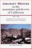 Aircraft Wrecks in the Mountains and Deserts of California, 1909-1996, Gary P. Macha, 0924272082