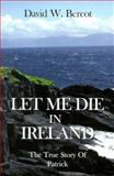 Let Me Die in Ireland, David W. Bercot, 0924722088