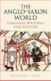 The Anglo-Saxon World : Language, Writings and Culture, Kelly, Richard J., 1441192085