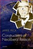 Constructions of Neoliberal Reason, Peck, Jamie, 0199662088