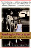 Searching for Mercy Street : My Journey Back to My Mother, Anne Sexton, Sexton, Linda G., 0316782084
