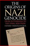 The Origins of Nazi Genocide : From Euthanasia to the Final Solution, Friedlander, Henry, 0807822086