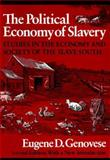 The Political Economy of Slavery : Studies in the Economy and Society of the Slave South, Genovese, Eugene D., 0819562084