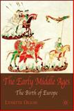 The Early Middle Ages : The Birth of Europe, Olson, Lynette, 1403942080