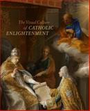 The Visual Culture of Catholic Enlightenment, Johns, Christopher M. S., 0271062088