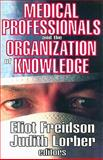 Medical Professionals and the Organization of Knowledge, Freidson, Eliot, 0202362086