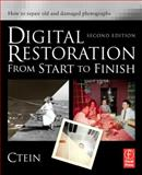 Digital Restoration from Start to Finish : How to Repair Old and Damaged Photographs, Ctein, 0240812085