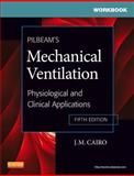 Workbook for Pilbeam's Mechanical Ventilation : Physiological and Clinical Applications, Cairo, J. M. and Pilbeam, Susan P., 0323072089