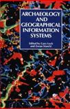 Archaeology and Geographic Information Systems : A European Perspective, Lock, Gary and Stancic, Zoran, 074840208X