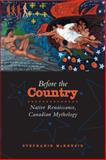 Before the Country : Native Renaissance, Canadian Mythology, McKenzie, Stephanie, 080209208X