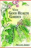 Your Good Health Garden, Pauline James, 0880072083