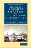 Journal of a Voyage in Baffin's Bay and Barrow Straits in the Years 1850-1851, Peter Cormack Sutherland, 1108072089