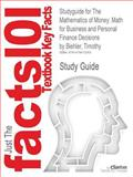 Studyguide for the Mathematics of Money : Math for Business and Personal Finance Decisions by Timothy Biehler, Isbn 9780073524825, Cram101 Textbook Reviews and Timothy Biehler, 1478412089