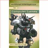 Artificial Intelligence for Computer Games : An Introduction, Funge, John, 1568812086