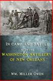 In Camp and Battle with the Washington Artillery of New Orleans, Wm. Miller Owen, 1613422083