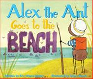 Alex the Ant Goes to the Beach, Eric Wayne Dickey, 1940052084