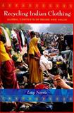 Recycling Indian Clothing : Global Contexts of Reuse and Value, Norris, Lucy, 0253222087