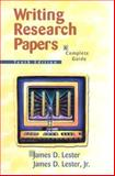 Writing Research Papers : A Complete Guide, Lester, James D., 0321082087