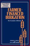 Farmer-Financed Irrigation : The Economics of Reform, Small, Leslie E. and Carruthers, Ian, 052106208X