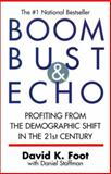 Boom Bust and Echo : Profiting from the Demographic Shift in the New Millennium, Foot, David K. and Stoffman, Daniel, 0773762086