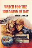 Watch for the Breaking of Day, Robert J. Forcade, 155005208X