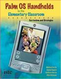 Palm OS Handhelds in the Elementary Classroom : Curriculum and Strategies, Curtis, Michael and Kopera, Janine, 1564842088