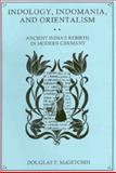 Indology, Indomania, and Orientalism : Ancient India's Rebirth in Modern Germany, McGetchin, Douglas T., 083864208X