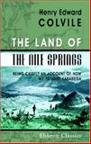 The Land of the Nile Springs : Being Chiefly an Account of How We Fought Kabarega, Colvile, Henry Edward, 1402152086