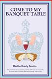 Come to My Banquet Table, Martha Brady Bruton, 1492942081