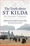 The Truth about St Kilda : An Islander's Memoir, Gillies, Donald John, 1780272081