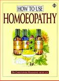 How to Use Homoeopathy, Hammond, Christopher, 1852302089