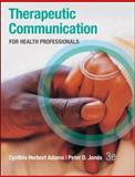 Therapeutic Communication for Health Professionals, Adams, Cynthia and Jones, Peter H., 0073402087