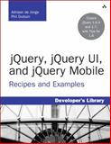 JQuery, jQuery UI, and jQuery Mobile : Recipes and Examples, de Jonge, Adriaan, 0321822080