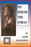 My Friend the Indian, James Mclaughlin, 0981572081
