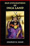 Old Civilizations of Inca Land, Charles W. Mead, 1585092088