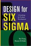 Design for Six Sigma : A Roadmap for Product Development, Yang, Kai and El-Haik, Basem S., 0071412085