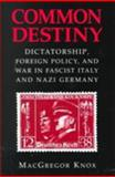 Common Destiny : Dictatorship, Foreign Policy, and War in Fascist Italy and Nazi Germany, Knox, MacGregor, 0521582083