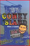 How We Got to Coney Island, Brian J. Cudahy, 082322208X