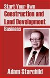 Start Your Own Construction and Land Development Business, Adam Starchild, 0894992082