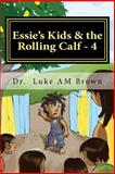 Essie's Kids and the Rolling Calf - 4, Luke Brown and Berthalicia Brown, 1460932080