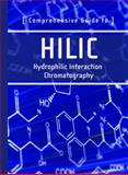 Comprehensive Guide to HILIC : Hydrophilic Interaction Chromatography, Grumbach, Eric S. and Fountain, Kenneth J., 1879732084