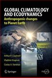 Global Climatology and Ecodynamics : Anthropogenic driven changes to Planet Earth, Cracknell, Arthur and Krapivin, Vladimir K., 3540782087