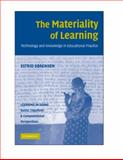 The Materiality of Learning : Technology and Knowledge in Educational Practice, Sørensen, Estrid, 0521882087