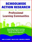 Schoolwide Action Research for Professional Learning Communities : Improving Student Learning Through the Whole-Faculty Study Groups Approach, , 1412952085