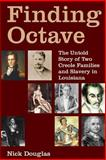 Finding Octave: the Untold Story of Two Creole Families and Slavery in Louisiana, Nick Douglas, 1493522086