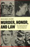 Murder, Honor, and Law : Four Virginia Homicides from Reconstruction to the Great Depression, Hamm, Richard F., 0813922089