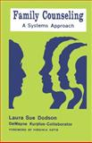 Family Counseling : A Systems Approach, Dodson, Laura Sue and Kurpius, DeWayne J., 0915202085