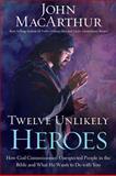 Twelve Unlikely Heroes, John MacArthur, 1400202086