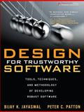 Design for Trustworthy Software : Tools, Techniques, and Methodology of Developing Robust Software, Jayaswal, Bijay and Patton, Peter, 0132762099